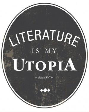 Literature is my utopia.