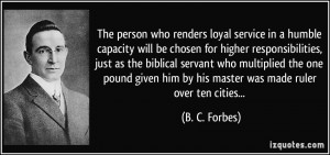 The person who renders loyal service in a humble capacity will be ...