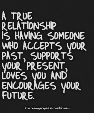 relationship is having someone who accepts your past, supports your ...