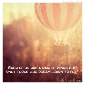 ... us has a pair of wings, but only those who dream learn to fly #quotes