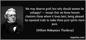 We may deserve grief; but why should women be unhappy? — except that ...