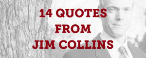 Fourteen Indispensable Leadership Quotes from Jim Collins