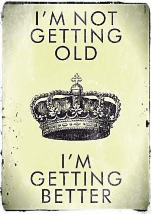 not getting old I'm getting better. #birthday #quotes #wishes http ...