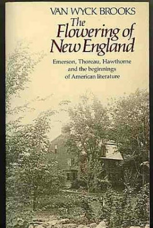 The Flowering of New England, 1815-1865; Emerson, Thoreau, Hawthorne ...