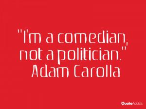 adam carolla quotes i m aedian not a politician adam carolla