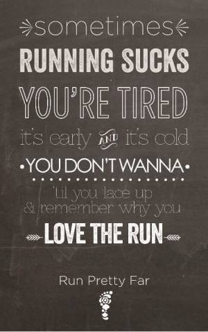 Sometimes running sucks. You're tired, it's early, it's cold. You don ...