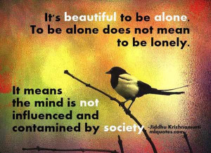 to be alone does not mean to be lonely