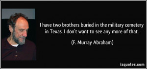 have two brothers buried in the military cemetery in Texas. I don't ...