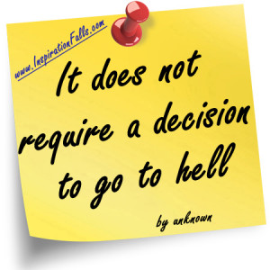 It does not require a decision to go to hell