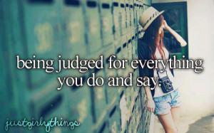 being judged for everything you do and say