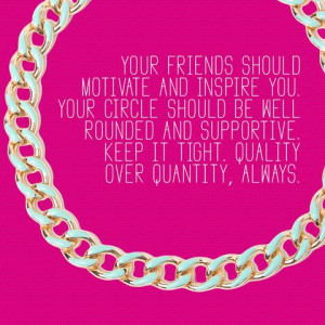 you your circle should be well rounded and supportive keep it tight ...