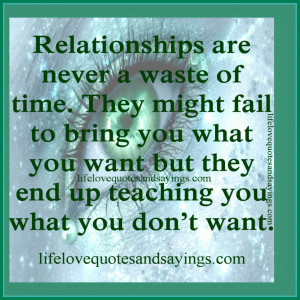 Quotes On Relationships: Relationships Are Never A Waste Of Time Quote ...