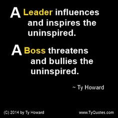 bullies the uninspired. Quotes on Leadership. Quotes on Being a Boss ...