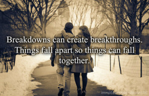 Breakdowns Can Create Breakthroughs . Things fall apart so things can ...
