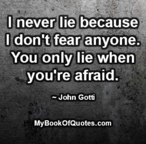 Never Lie Because I Don't Fear Anyone You Only Lie When You're ...