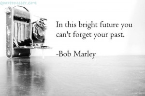 In This Bright Future You Can't Forget Your Past
