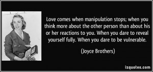 Love comes when manipulation stops; when you think more about the ...