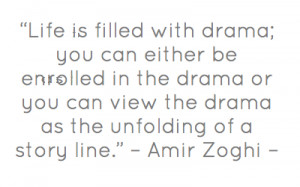 Life is filled with drama; you can either be enrolled