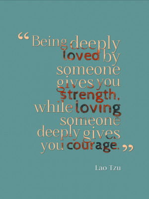 Being Deeply Loved Someone...