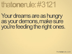 your dreams are as hungry as your demons make sure you re feeding the ...