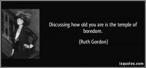 More Ruth Gordon Quotes