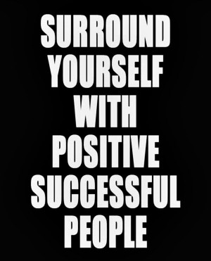 """... yourself with positive successful people"""" #inspiration #quotes"""