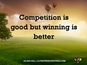 Competition is good but winning is better