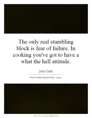 ... cooking you've got to have a what the hell attitude. Picture Quote #1