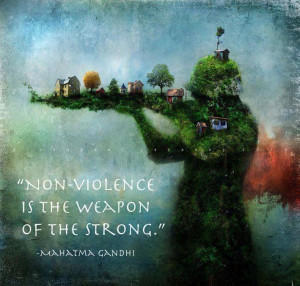 Non violence is the weapon of the strong! Gandhi