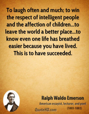 To laugh often and much; to win the respect of intelligent people and ...