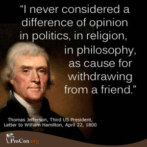 never considered a difference of opinion in politics, in religion ...