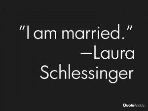 laura schlessinger quotes i am married laura schlessinger