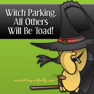 Witch Parking,All Others Will Be Toad! ~ Halloween Quote