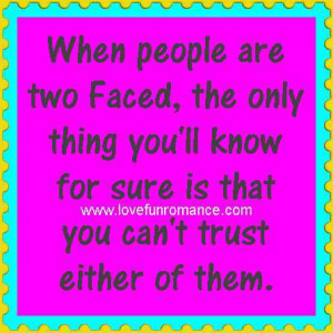 When people are two Faced, the only thing you'll know for sure is that ...