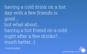 ... hot friend on a cold night after a few drinks?... much better
