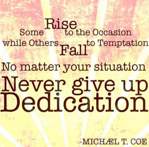 Never give up your dedication