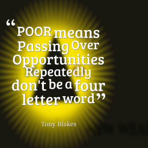Quotes Picture: poor means pbeeeeeeping over opportunities repeatedly ...