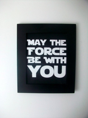 Star Wars quote May The Force Be With You- BLACK Hand Pulled Screen ...
