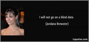 will not go on a blind date. - Jordana Brewster