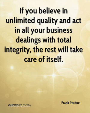 If you believe in unlimited quality and act in all your business ...
