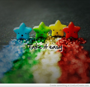 cute, inspirational, life, quote, quotes, take it easy