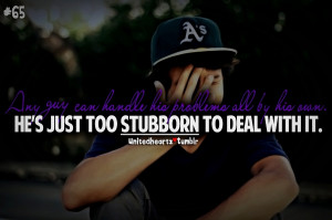 ... his problems all by his own. He's just too stubborn to deal with it