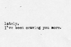 don't just crave you I want and need to experience you everyday.. your ...