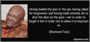 Having looked the past in the eye, having asked for forgiveness and ...
