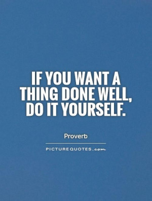 If you want a thing done well, do it yourself Picture Quote #1