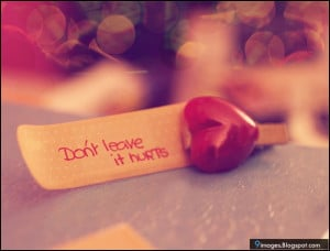don't leave it hurts