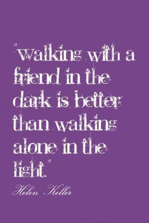 friend in the dark is better than walking alone in the light helen