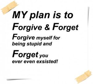 Forgive And Forget Quotes Forgive and forget