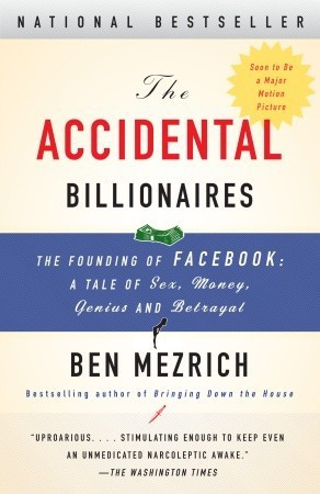 The Accidental Billionaires: The Founding of Facebook: A Tale of Sex ...