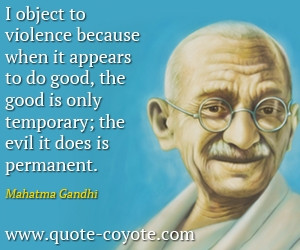 Evil quotes - I object to violence because when it appears to do good ...